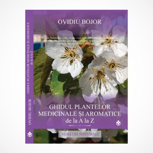 """""""Ghidul plantelor medicinale şi aromatice de la A la Z"""" - Ovidiu Bojor"""