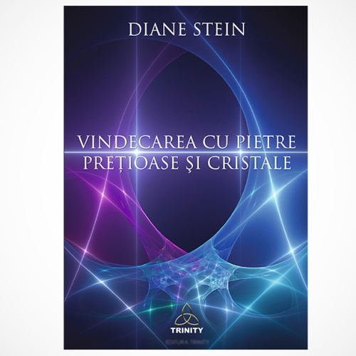 """""""Vindecarea cu pietre prețioase și cristale"""" - Diane Stein"""